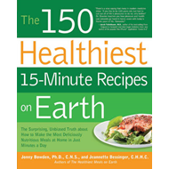 The 150 Healthiest 15-minute Recipes on Earth: The Surprising, Unbiased Truth About How to Make the (BOK)