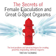 Secrets of Great G-spot Orgasms and Female Ejaculation: The Best Positions and Latest Techniques for (BOK)