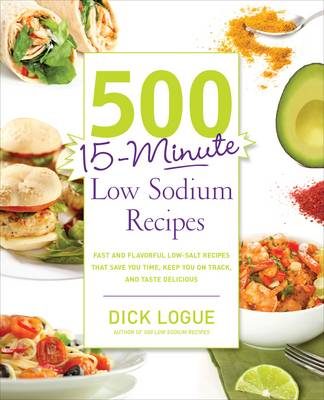 500 15-minute Low Sodium Recipes: Lose the Salt, Not the Flavor, with Fast and Fresh Recipes the Who (BOK)