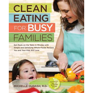Clean Eating for Busy Families: Get Meals on the Table in Minutes with Simple and Satisfying Whole-f (BOK)