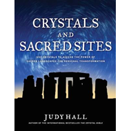 Crystals and Sacred Sites: Use Crystals to Access the Power of Sacred Landscapes for Personal Transf (BOK)