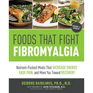 Foods That Fight Fibromyalgia: Nutrient-packed Meals That Increase Energy, Ease Pain, and Move You T (BOK)