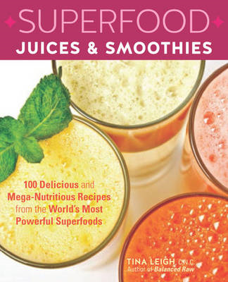 Superfood Juices & Smoothies: 100 Delicious and Mega-Nutritious Recipes from the World's Most Powerf (BOK)