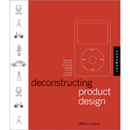 Deconstructing Product Design: Exploring the Form, Function, and Usability of 100 Amazing Products (BOK)