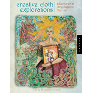 Creative Cloth Explorations: Adventures with Fairy Inspired Fiber Art (BOK)