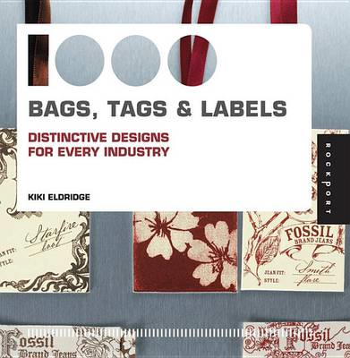 1,000 Bags, Tags, and Labels: Distinctive Design for Every Industry (BOK)