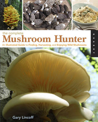 Complete Mushroom Hunter: An Illustrated Guide to Finding, Harvesting and Enjoying Wild Mushrooms (BOK)