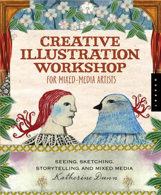 Creative Illustration Workshop: Seeing, Sketching, Storytelling, and Mixed Media (BOK)