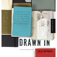 Drawn In: A Peek into the Inspiring Sketchbooks of 45 Fine Artists, Illustrators, Graphic Designers, (BOK)