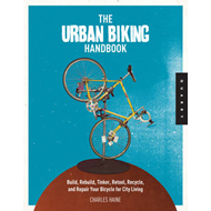 The Urban Biking Handbook: Build, Rebuild, Tinker, Retool, Recycle, and Repair Your Bicycle for City (BOK)