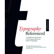 Typography, Referenced: A Comprehensive Visual Guide to the Language, History, and Practice of Typog (BOK)
