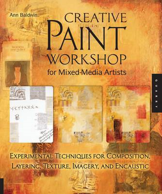 Creative Paint Workshop for Mixed-media Artists: Experimental Techniques for Composition, Layering, Texture, Imagery, and Encaustic (BOK)
