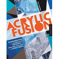 Acrylic Fusion: Experimenting with Alternative Methods for Painting and Collage (BOK)