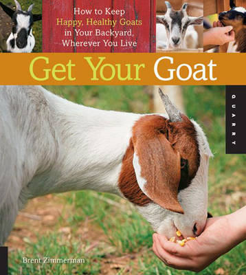 Get Your Goat: How to Keep Happy, Healthy Goats in Your Backyard, Wherever You Live (BOK)