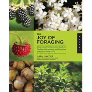 The Joy of Foraging: Gary Lincoff's Illustrated Guide to Finding, Harvesting, and Enjoying a World o (BOK)