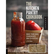 The Kitchen Pantry Cookbook: Make Your Own Condiments and Essentials - Tastier, Healthier, Fresh May (BOK)