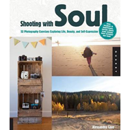 Shooting with Soul: 44 Photography Exercises Exploring Life, Beauty and Self-Expression- From Film t (BOK)