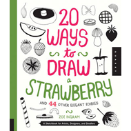 20 Ways to Draw a Strawberry and 44 Other Elegant Edibles (BOK)