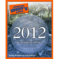 Complete Idiot's Guide to 2012: An Ancient Look at a Critical Time (BOK)