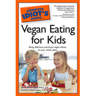 Complete Idiot's Guide To Vegan Eating For Kids: Bring Delicious, Nutritious Vegan Dishes to Your Ch (BOK)
