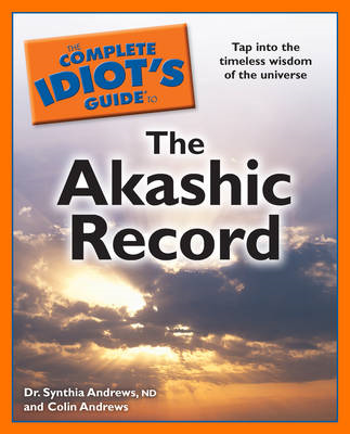 Complete Idiot's Guide to the Akashic Record: Tap into the Timeless Wisdom of the Universe (BOK)