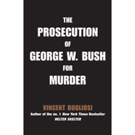 The Prosecution of George W Bush for Murder (BOK)