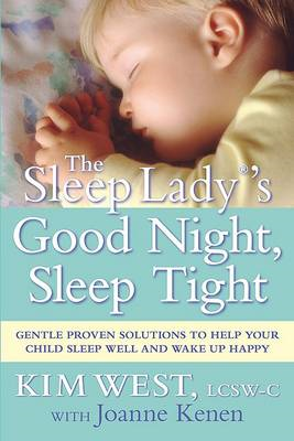Sleep Lady's Good Night, Sleep Tight: Gentle Proven Solutions to Help Your Child Sleep Well and Wake (BOK)