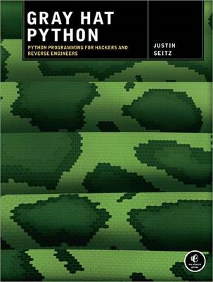 Gray Hat Python: Python Programming for Hackers and Reverse Engineers (BOK)