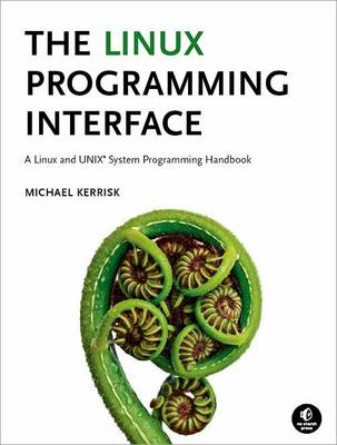 The Linux Programming Interface: A Linux and UNIX System Programming Handbook (BOK)