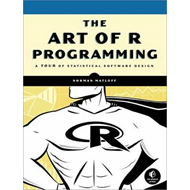 The Art of R Programming: A Tour of Statistical Software Design (BOK)