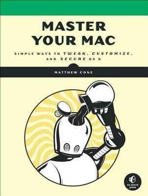 Master Your Mac: Simple Ways to Tweak, Customize, and Secure OS X (BOK)