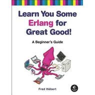 Learn You Some Erlang for Great Good! a Beginner's Guide (BOK)
