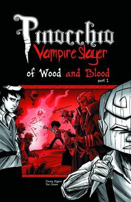 Pinocchio, Vampire Slayer: Volume 3, Part 1: Of Wood and Blood (BOK)