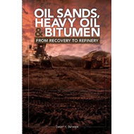 Oil Sands, Heavy Oil & Bitumen: From Recovery to Refinery (BOK)