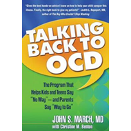 "Talking Back to OCD: The Program That Helps Kids and Teens Say ""No Way"" - and Parents Say ""Way to Go (BOK)"