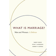 What is Marriage?: Man and Woman: a Defense (BOK)