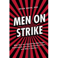 Men on Strike: Why Men are Boycotting Marriage, Fatherhood, and the American Dream - and Why it Matt (BOK)