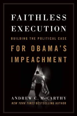 Faithless Execution: Building the Political Case for Obama's Impeachment (BOK)