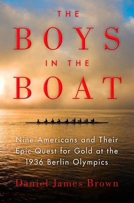 The Boys in the Boat: Nine Americans and Their Epic Quest for Gold at the 1936 Berlin Olympics (BOK)