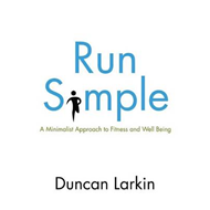 Run Simple: A Minimalist Approach to Fitness and Well-Being (BOK)