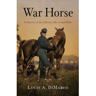 War Horse: A History of the Military Horse and Rider (BOK)