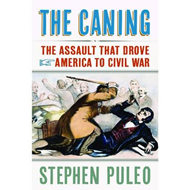 The Caning: The Assault That Drove America to Civil War (BOK)