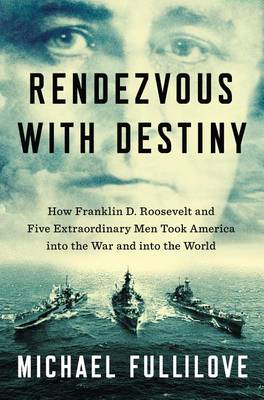 Rendezvous with Destiny: How Franklin D. Roosevelt and Five Extraordinary Men Took America Into the (BOK)
