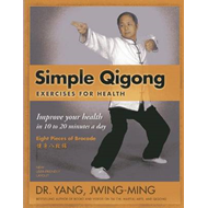 Simple Qigong Exercises for Health: The Eight Pieces of Brocade (BOK)