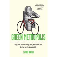 Green Metropolis: Why Living Smaller, Living Closer, and Driving Less are the Keys to Sustainability (BOK)