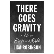 There Goes Gravity: A Life in Rock and Roll (BOK)