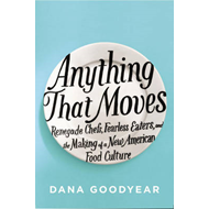 Anything That Moves: Renegade Chefs, Fearless Eaters, and the Making of a New American Food Culture (BOK)