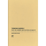 Thinking Queerly: Race, Sex, Gender, and the Ethics of Identity (BOK)