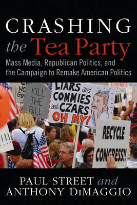 Crashing the Tea Party: Mass Media and the Campaign to Remake American Politics (BOK)