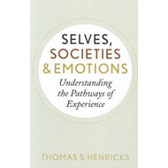 Selves, Societies, and Emotions: Understanding the Pathways of Experience (BOK)